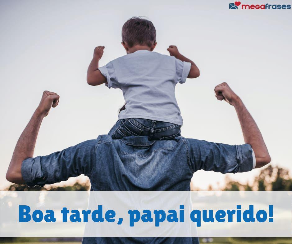 megafrases-frases-boa-tarde-pai-lindo